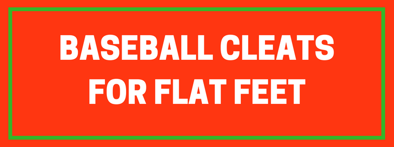 Best Baseball Cleats for Flat Feet