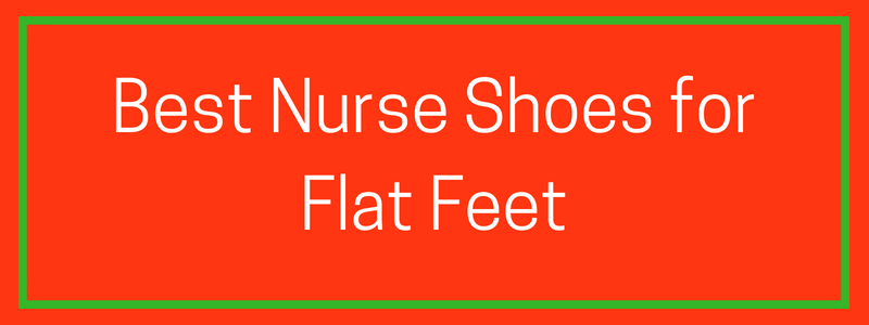 Shoes for Nurses with Flat Feet